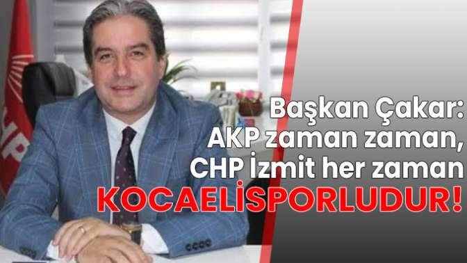 """AKP zaman zaman, CHP İzmit her zaman Kocaelisporludur"""