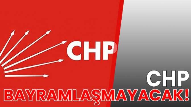 CHP bayramlaşmayacak