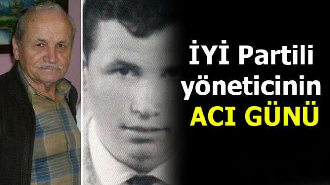 İYİ Partili yöneticinin ACI GÜNÜ