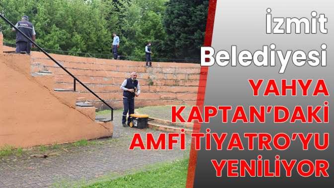 İzmit Belediyesi Yahya Kaptan'daki Amfi Tiyatro'yu yeniliyor