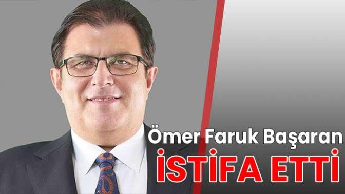 Ömer Faruk Başaran istifa etti
