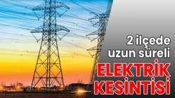 2 ilçede uzun süreli elektrik kesintisi