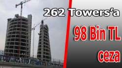 262 Towers'a 98 bin TL ceza!