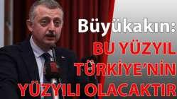 Büyükakın: Bu yüzyıl Türkiye'nin yüzyılı olacaktır