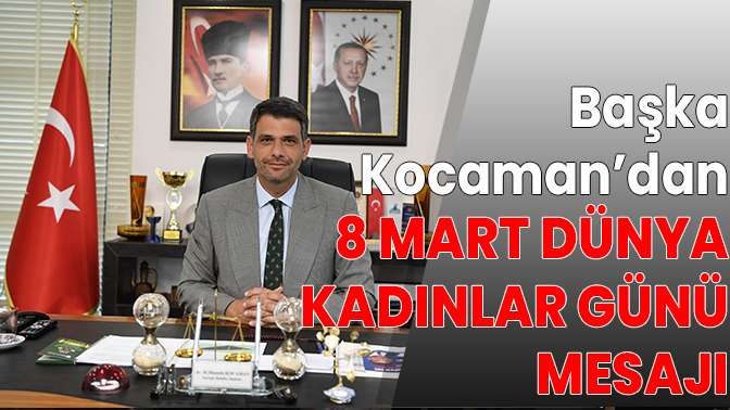 Başkan Kocaman'ın 8 Mart mesajı