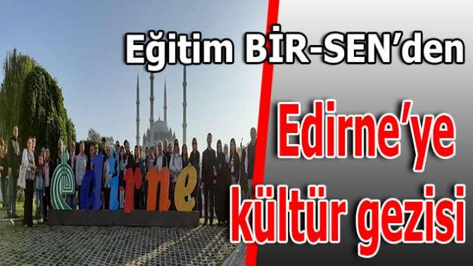 Eğitim-Bir-Sen Kocaeli Edirne'ye kültür gezisi düzenledi