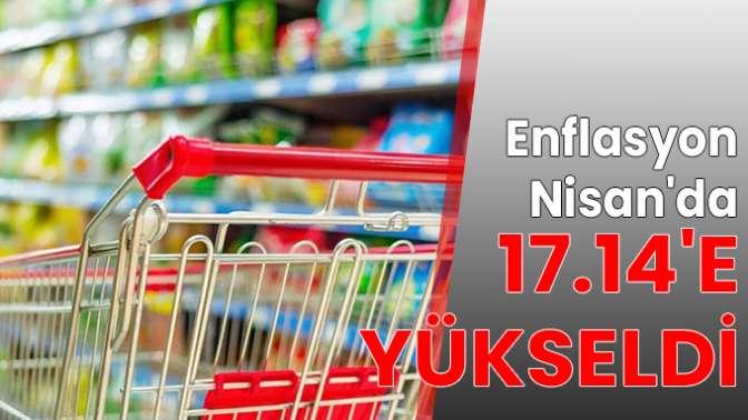 Enflasyon Nisan'da 17.14'e yükseldi