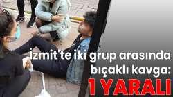 İzmit'te iki grup arasında bıçaklı kavga: 1 yaralı