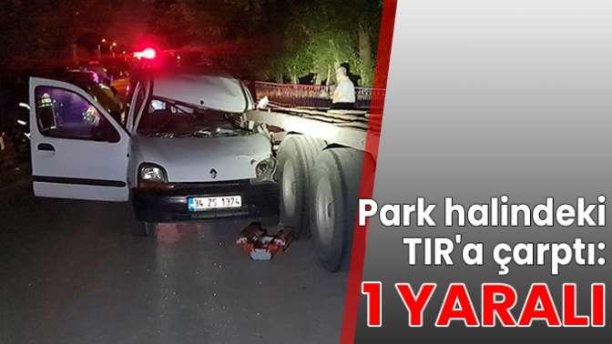 Park halindeki TIR'a çarptı: 1 yaralı